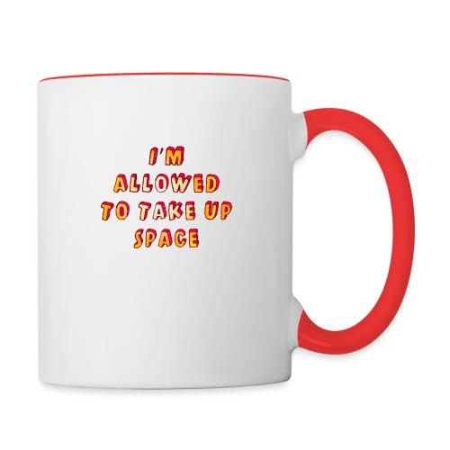 I m allowed to take up space - Contrasting Mug