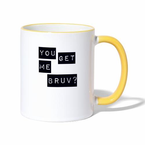 You get me bruv - Contrasting Mug