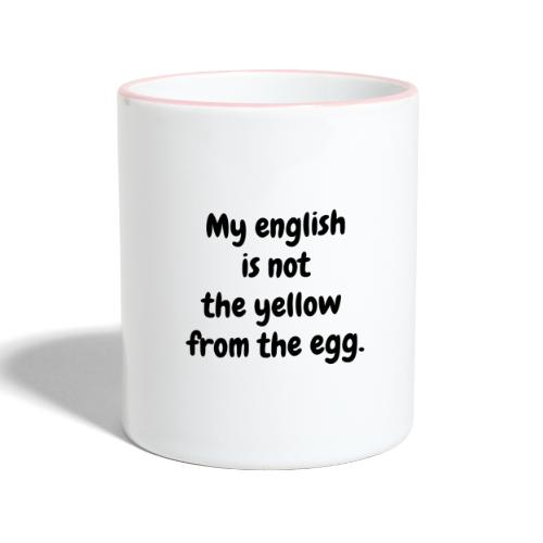 My english is not the yellow from the egg. - Tasse zweifarbig