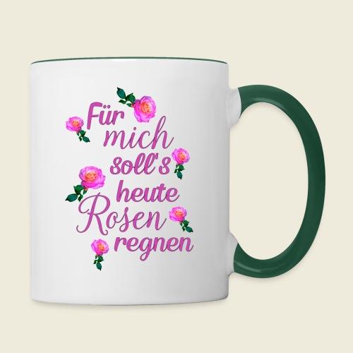 Für mich soll's heute Rosen regnen - Tasse zweifarbig