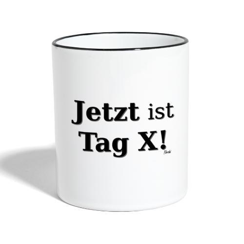 Tag X - Tasse zweifarbig