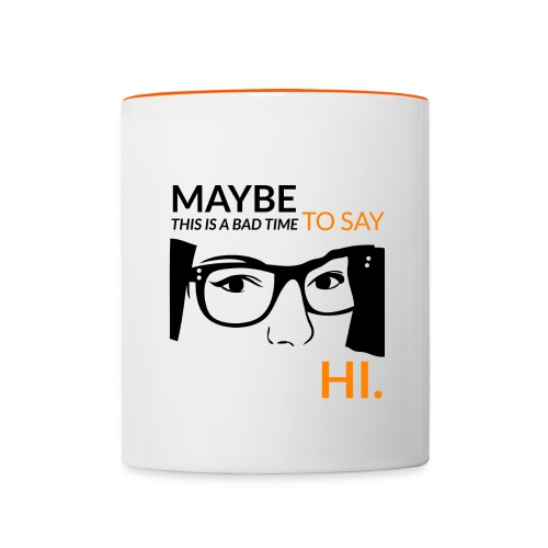 Maybe is a bad time to say hi - Contrasting Mug