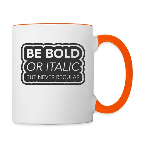 Be bold, or italic but never regular - Mok tweekleurig