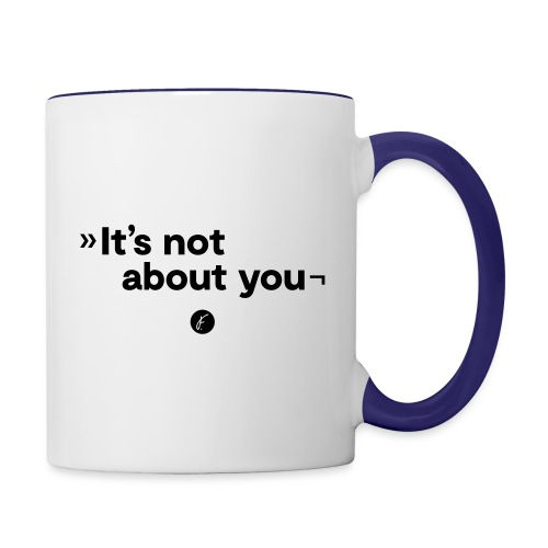 It's not about you - Tasse zweifarbig