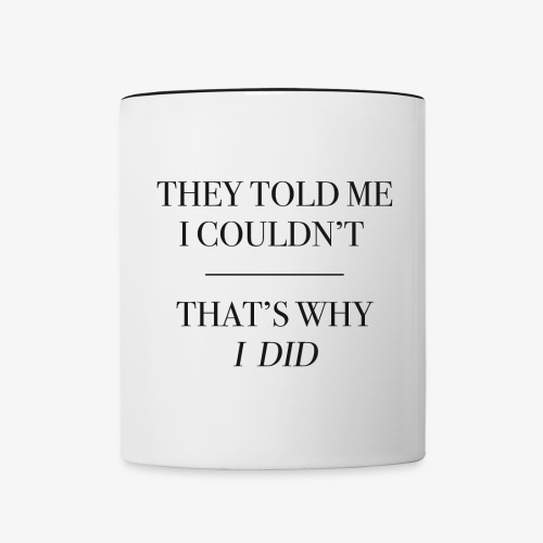 They Told Me (Quote) - Contrasting Mug