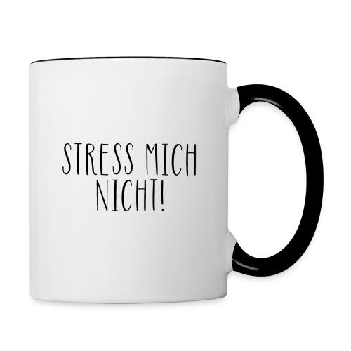 Stress mich nicht - Tasse - Tasse zweifarbig
