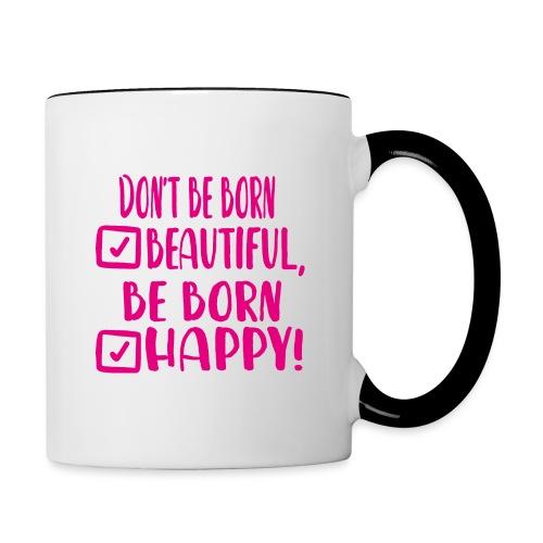Don t be born beautiful be born happy Pink - Tasse zweifarbig