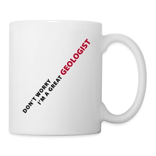 dont worry im a great geologist - Mug blanc