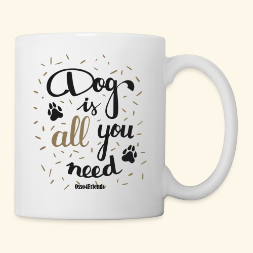 DOG IS ALL YOU NEED - Tazza