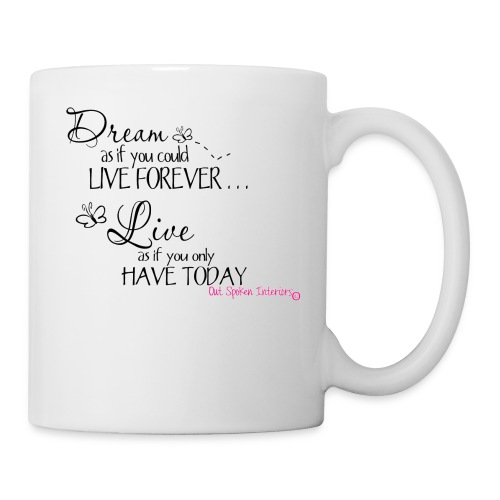 Dream as if you could live forever - Mug