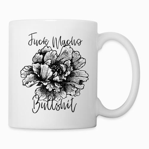 Fuck Macho Bullshit - Mug