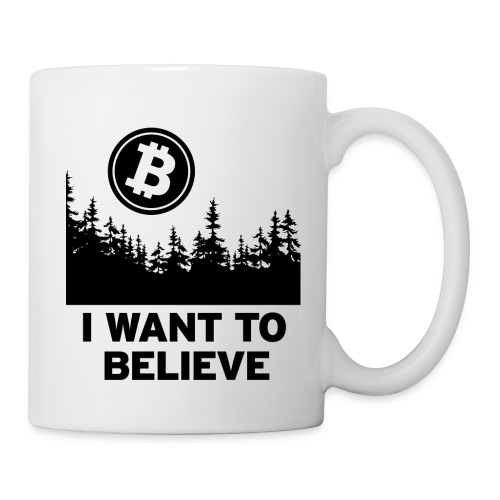 I Want to Believe ... - Bitcoin Shirt Design - Tasse