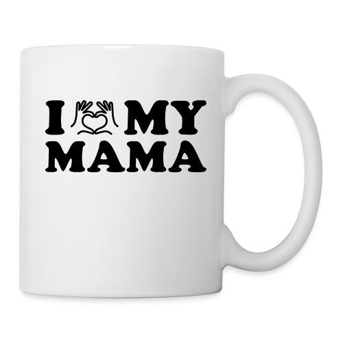i love my mama - Tasse
