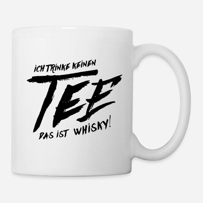 Ich trinke keinen TEE - Das ist WHISKY - Spruch