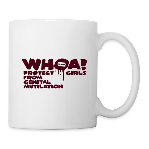 WHOA! Protect girls from genital mutilation! - Tasse
