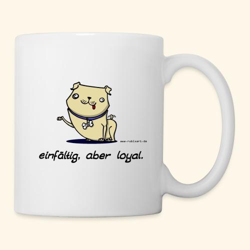 Einfältig, aber loyal. Hund Wau Wauwau Freund - Tasse