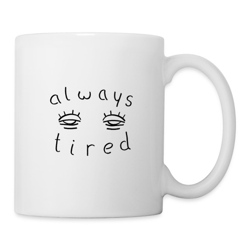 Always tired - Tasse