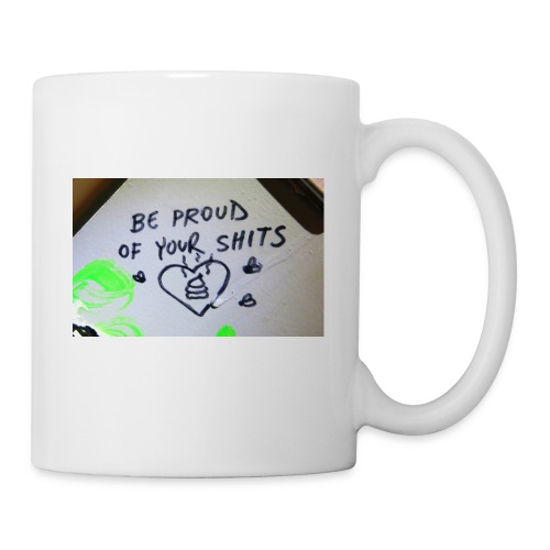 Be proud of your shits! - Tasse