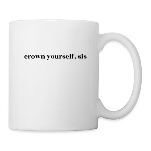 crown yourself, sis - Tasse