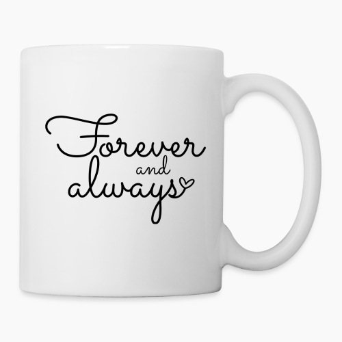 Forever and Always - Mug