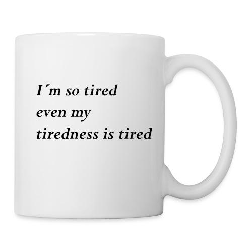 Tired - Tasse