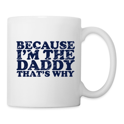 Because I'm the Daddy, That's Why - Mug