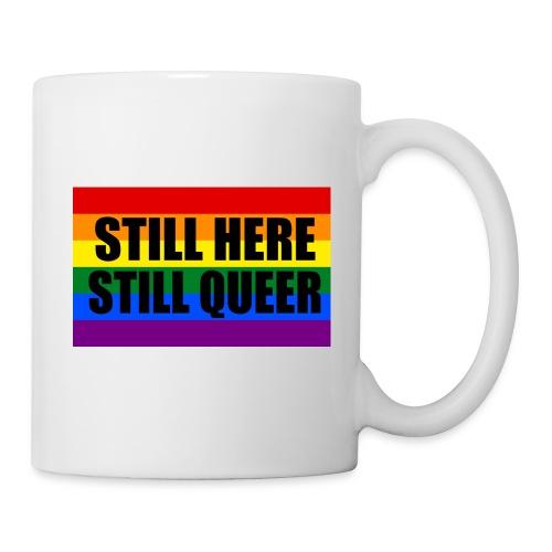 Still here, Still queer! - Tasse