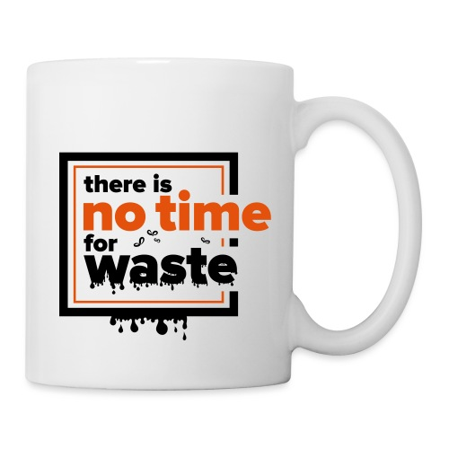 There´s no time for waste - Tasse