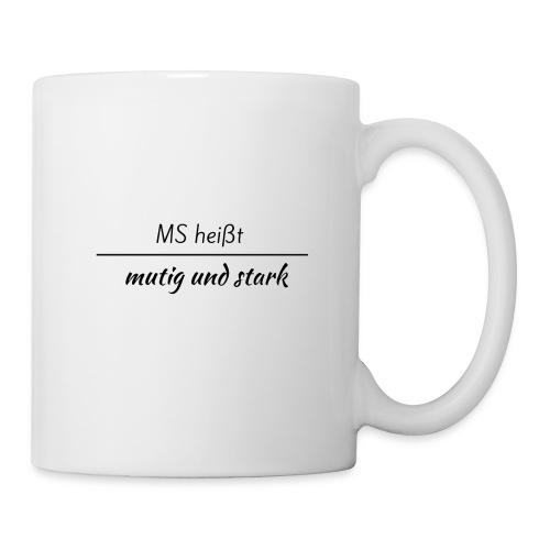 MS heißt mutig und stark Schriftzug - Tasse