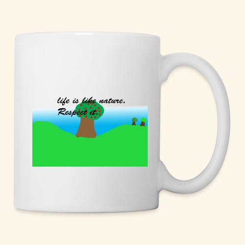 Life Is Like Nature. Respect it. - Mug blanc