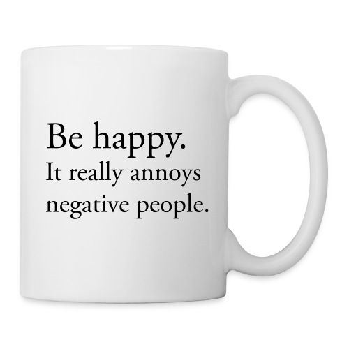 Be happy. It really annoys negative people. - Mugg