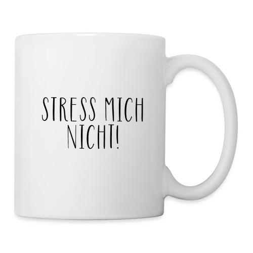 Stress mich nicht - Tasse - Tasse