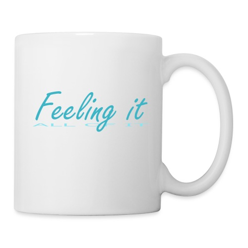 Feeling It (All of It) Women's T-shirt - Mug