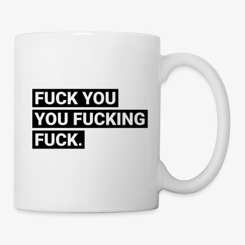 Fuck you you fucking fuck - Tasse