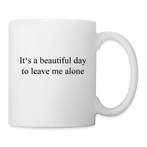 Ein schöner Tag um mich alleine zu lassen - Tasse