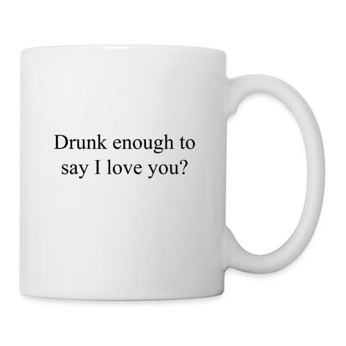 Betrunken genug um Ich liebe dich zu sagen? - Tasse