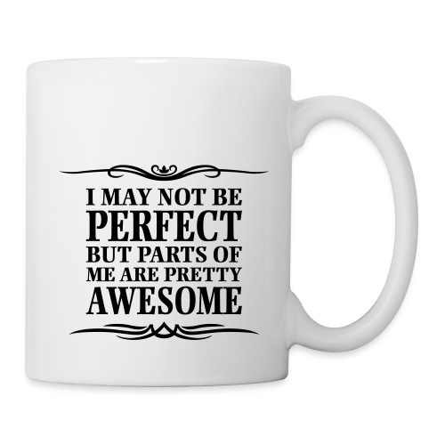 I May Not Be Perfect - Mug