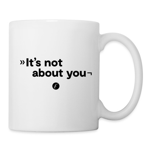 It's not about you - Tasse
