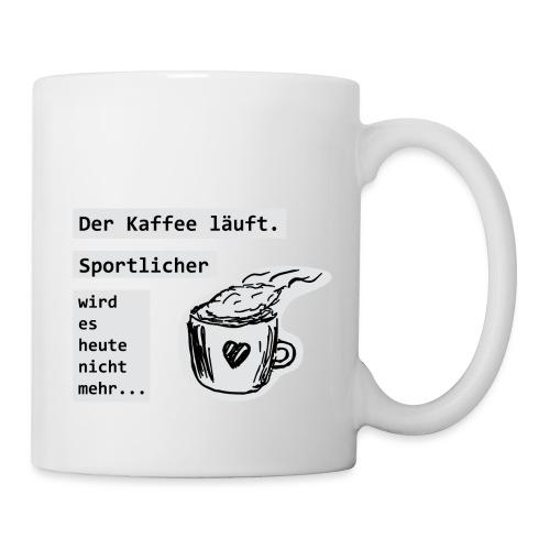 Der Kaffee läuft! Sportlicher wird es heute nicht - Tasse