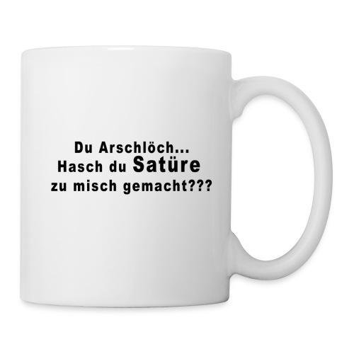 Du Arschlöch... Hasch du Satüre zu misch gemacht - Tasse