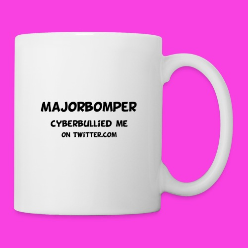 Majorbomper Cyberbullied Me On Twitter.com - Mug