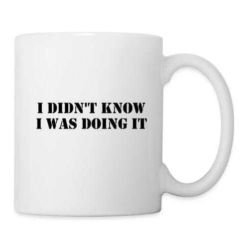 Didn't Know I Was Doing It - Mug