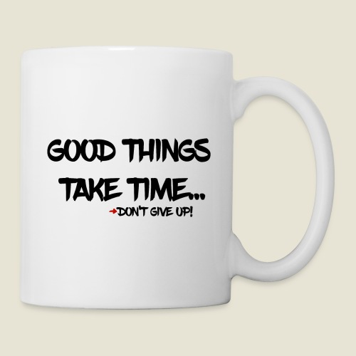 Good things take time... - Tasse