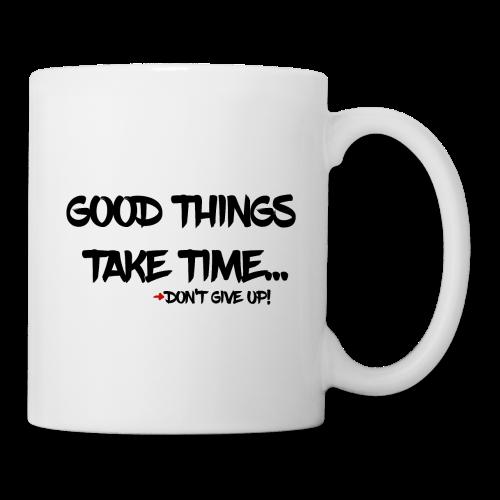 Good things take time... - Tasse
