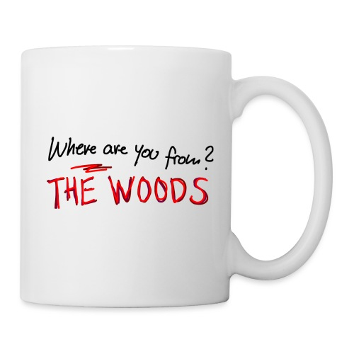 Where are you from? The Woods - Mug