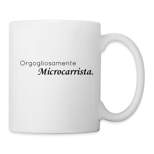 Orgogliosamente Microcarrista. - Tazza
