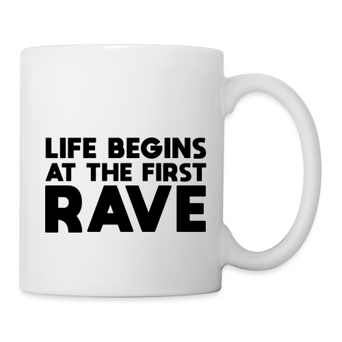 Life begins at the first Rave - Tasse