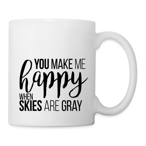 You make me happy when skies are gray - Tasse