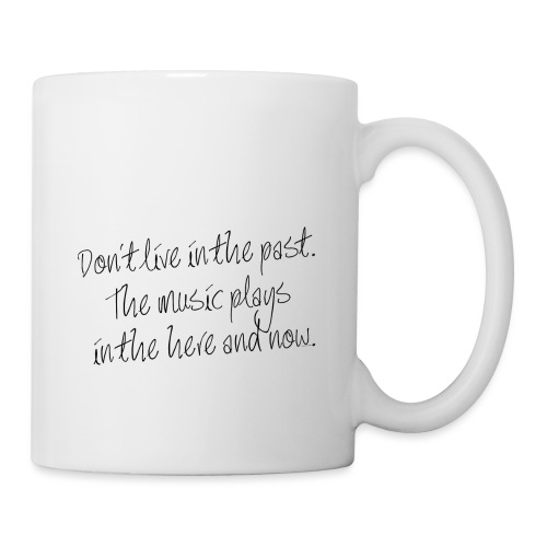 DON'T LIVE IN THE PAST... - Tasse