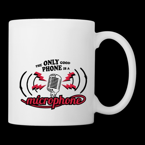 The only good phone is a microphone - Tasse